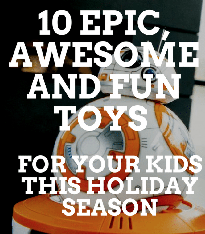 10 Awesome Kids Toys for the Holidays