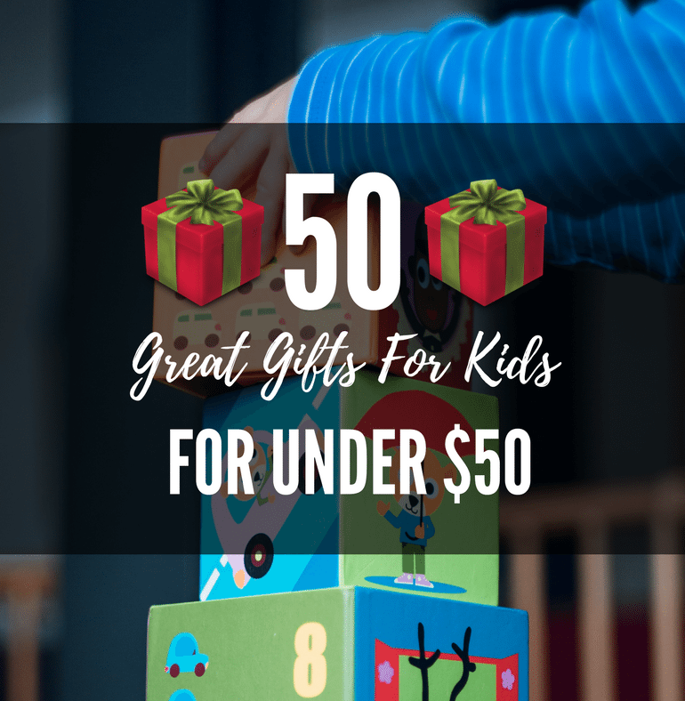 50 Great Gifts For Kids for Under $50